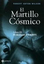El martillo cósmico 3: mi vida después de la muerte by Robert Anton Wilson