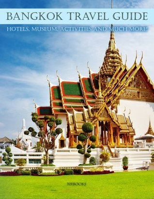 bangkok-travel-guide-hotels-museum-activities-and-much-more-thailand-travel-guide-southeast-asia-southeast-asia-travel-guide-by-nrbooks-book-2