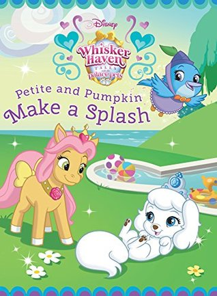 Palace Pets: Petite and Pumpkin Make a Splash (Disney Storybook (eBook))