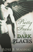 Pretty Faces and Dark Places