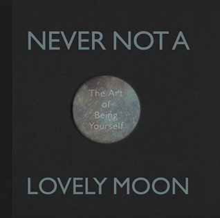 Never Not a Lovely Moon - The Art of Being Yourself