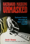 Backward Masking Unmasked: Backward Satanic Messages of Rock and Roll Exposed