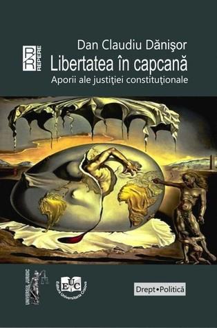 Libertatea în capcană. Aporii ale justiției constituționale