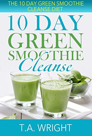 10 Day Green Smoothie Cleanse: The 10 Day Green Smoothie Cleanse Diet( How To Loose Weight And Detox The Body) (Smoothie, Green Smoothies, Green Smoothie ... Diet, 10 Day Green Smoothie Cleanse)