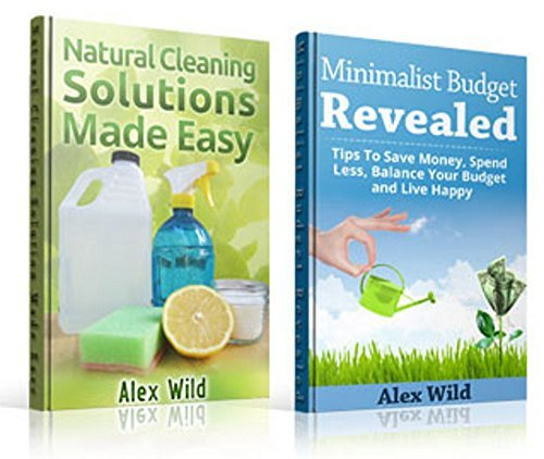 Natural Cleaning Solutions: / Minimalist Budget Revealed - (2 Book Boxed Set) Discover How To Clean Your House Using Safe And Eco-Friendly Green Natural Solutions