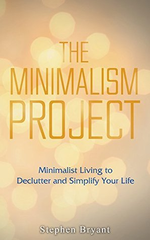The Minimalism Project: Minimalist Living to Declutter and Simplify Your Life