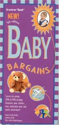 Baby Bargains: Secrets to Saving 20% to 50% on baby furniture, gear, clothes, toys, maternity wear and much more!