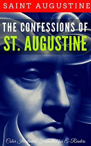 The Confessions of St. Augustine: Color Illustrated, Formatted for E-Readers