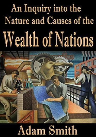 An Inquiry into the Nature and Causes of The Wealth of Nations (Annotated)