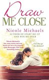 Draw Me Close by Nicole Michaels