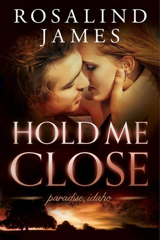 Hold Me Close (Paradise, Idaho #2) - Rosalind James