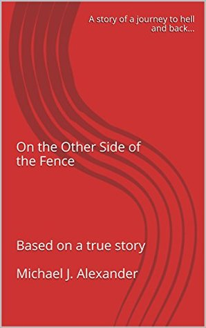 On the Other Side of the Fence: A story of a journey to hell and back...