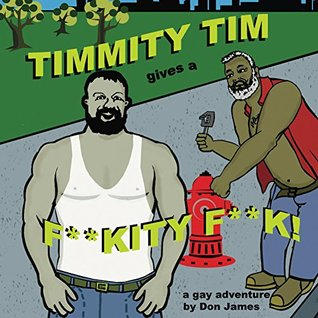 Timmity Tim Gives a F**kity F**k: A gay adventure