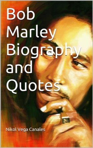 Bob Marley Biography and Quotes