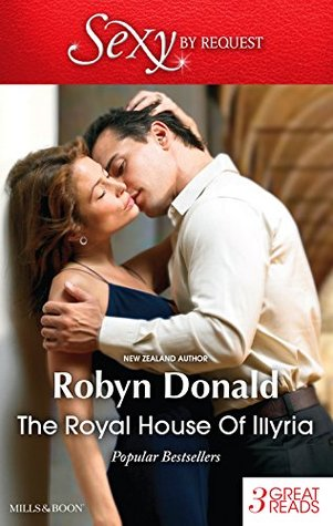 The Royal House of Illyria: By Royal Demand / The Rich Man's Royal Mistress / The Prince's Convenient Bride