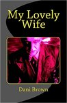 My Lovely Wife by Dani Brown