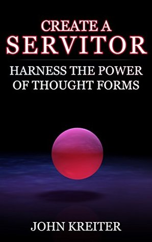 Create a Servitor: Harness the Power of Thought Forms
