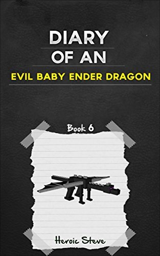 Minecraft: Diary of an Evil Baby Ender Dragon (Book 6): An Unofficial Minecraft Book