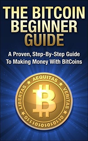 The Bitcoin Beginner Guide A Proven Step By Step Guide To Making -