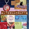 Alternacrafts: 20+ Hi-Style Lo-Budget Projects to Make
