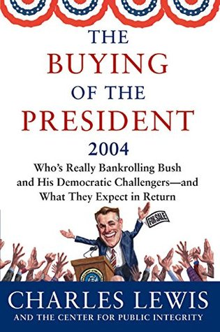 Buying of the President 2004, The by Charles Lewis