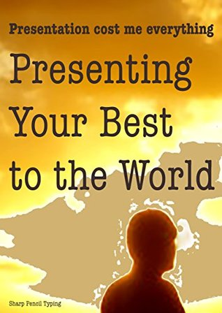Presenting Your Best to the World: Presentation cost me everything