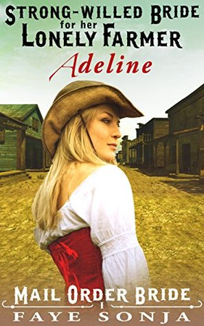 Adeline: Strong-willed Bride for Her Lonely Farmer (The Archer Sisters of Goldrush, #1)
