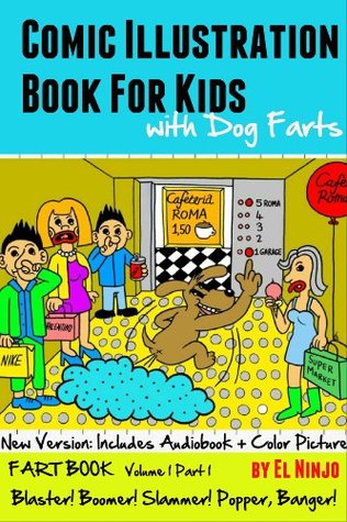 Comic Illustration Book For Kids With Dog Farts (FART BOOK: Blaster! Boomer! Slammer! Popper, Banger! Volume 1 Part 1- New & Enhanced Version Color Illustrations & Audiobook)