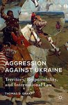 Aggression against Ukraine: Territory, Responsibility, and International Law (American Foreign Policy in the 21st Century)