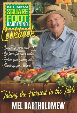 All New Square Foot Gardening Cookbook by Mel Bartholomew