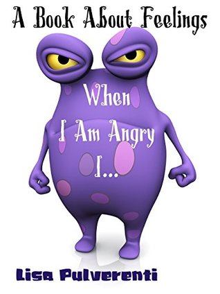 When I Am Angry I... A Book About Feelings: Kids Books, Children's Books, Free Stories, Kids Adventures, Kids Fantasy Books, Kids Mystery Books, Series ... CHILDREN'S BEDTIME STORY BOOK SERIES)