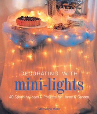 Decorating with Mini-Lights: 40 Sparkling Ideas & Projects for Home & Garden
