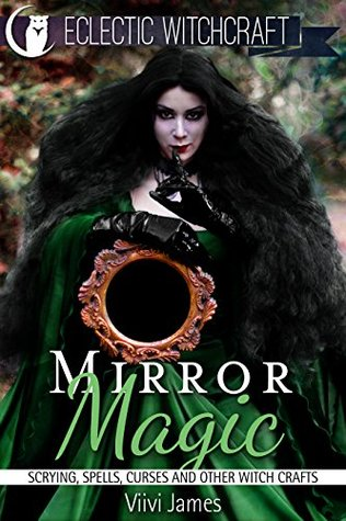 Mirror Magic (Scrying, Spells, Curses and Other Witch Crafts)