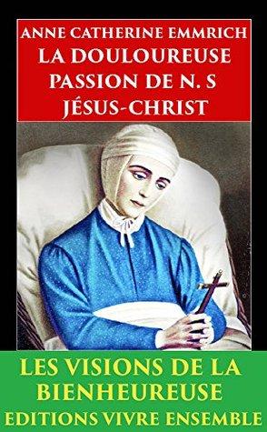 La Douloureuse Passion de N. S. Jésus Christ: Entièrement relu et corrigé