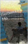 Remember Me by J.J. Tyler