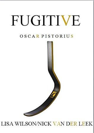 FUGITIVE: Oscar Pistorius (A #SHAKEDOWN Title Book 6)