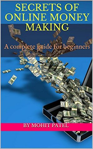 SECRETS OF ONLINE MONEY MAKING: A complete guide for beginners