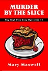 Murder by the Slice by Mary Maxwell