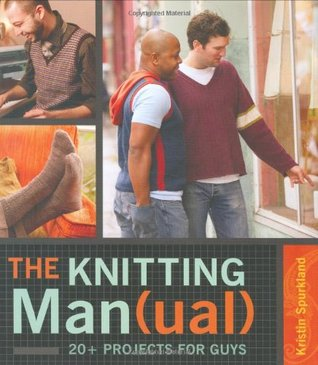 The Knitting Man(ual): 20+ Projects for Guys