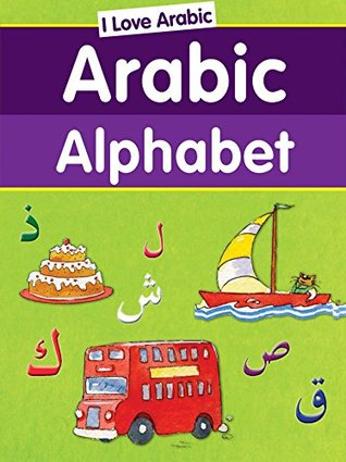 I Love Arabic: Arabic Alphabet: Islamic Children's Books on the Quran, the Hadith, and the Prophet Muhammad