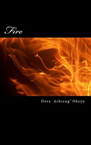Fire By Dora Okeyo