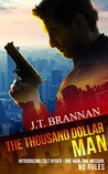 The Thousand Dollar Man: Introducing Colt Ryder - One Man, One Mission, No Rules (Colt Ryder #1)