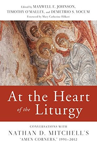 "At the Heart of the Liturgy: Conversations with Nathan D. Mitchell's ""Amen Corners,"" 1991-2012"