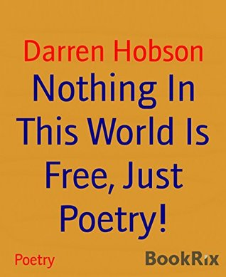 Nothing In This World Is Free, Just Poetry!