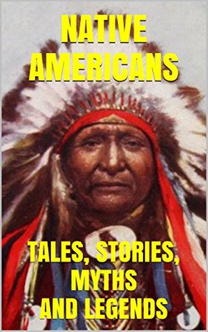 Native Americans: Tales, Stories, Myths and Legends