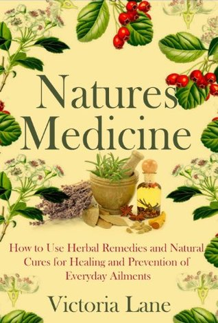 Herbal Medicine: Natures Cures! How to Use Herbal Remedies and Natural Cures for Healing and Prevention of Everyday Ailments Download Epub Now