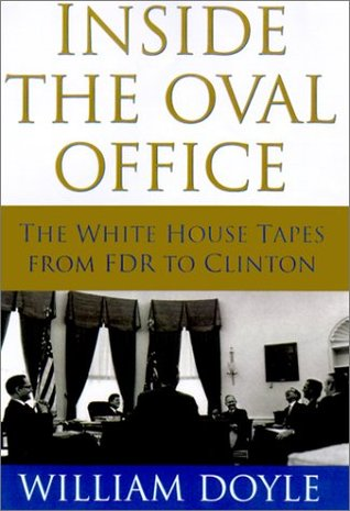 Inside the Oval Office: The White House Tapes from FDR to Clinton
