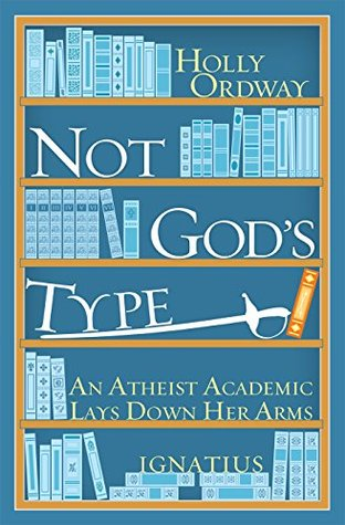 Not Gods Type: An Atheist Academic Lays Down Her Arms (ePUB)