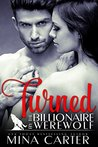 Turned by the Billionaire Werewolf by Mina Carter