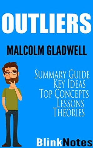 Outliers: The Story of Success: By Malcolm Gladwell | BlinkNotes Summary Guide
